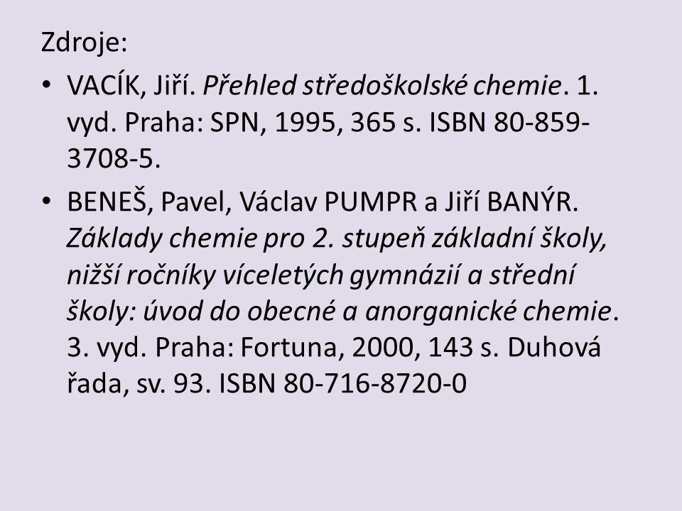 Zdroje: VACÍK, Jiří. Přehled středoškolské chemie.