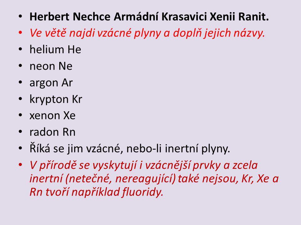 Herbert Nechce Armádní Krasavici Xenii Ranit. Ve větě najdi vzácné plyny a doplň jejich názvy.
