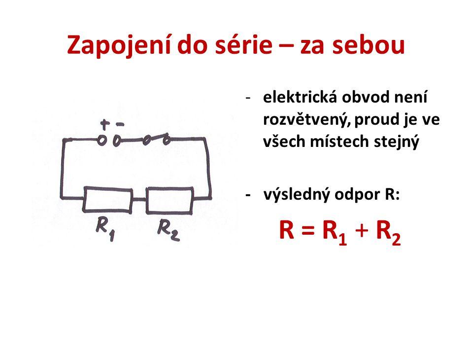 Zapojení do série – za sebou -elektrická obvod není rozvětvený, proud je ve všech místech stejný - výsledný odpor R: R = R 1 + R 2