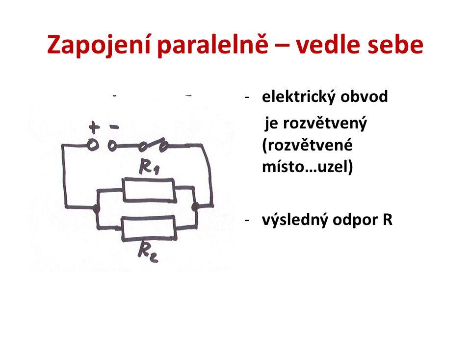 Zapojení paralelně – vedle sebe -elektrický obvod je rozvětvený (rozvětvené místo…uzel) -výsledný odpor R