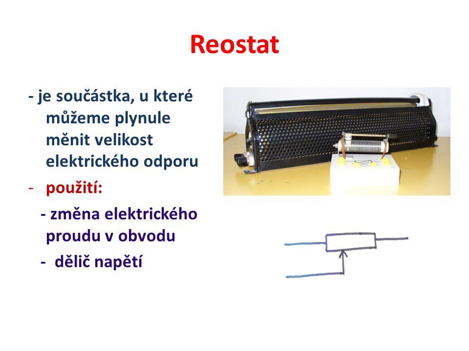 Reostat - je součástka, u které můžeme plynule měnit velikost elektrického odporu -použití: - změna elektrického proudu v obvodu - dělič napětí