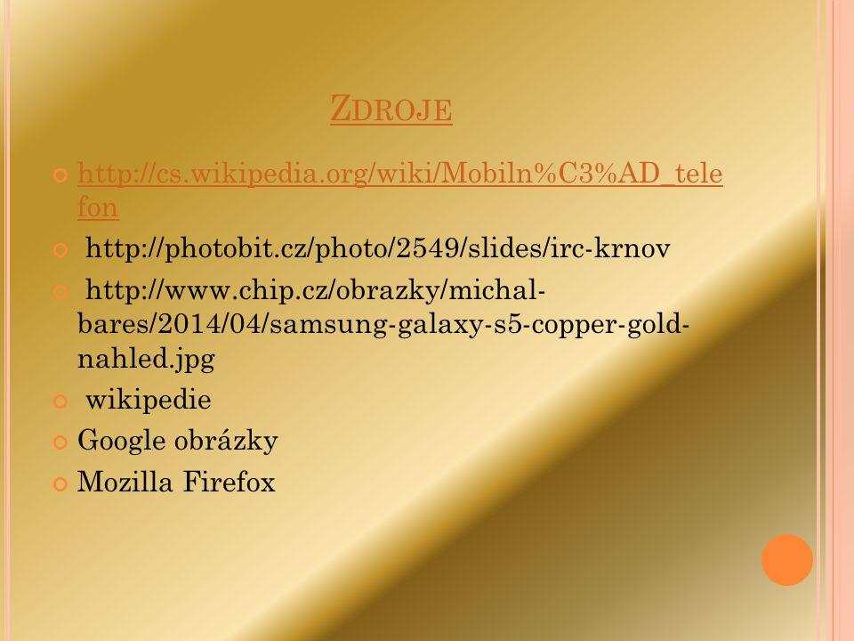 Z DROJE http://cs.wikipedia.org/wiki/Mobiln%C3%AD_tele fon http://photobit.cz/photo/2549/slides/irc-krnov http://www.chip.cz/obrazky/michal- bares/201