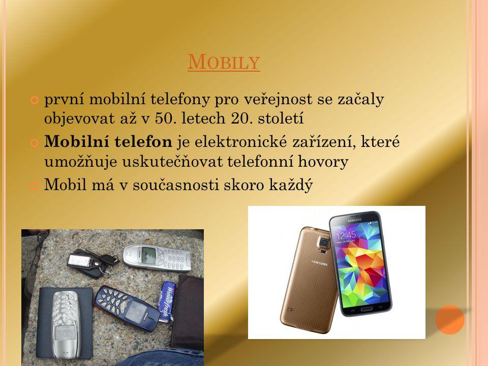 M OBILY první mobilní telefony pro veřejnost se začaly objevovat až v 50. letech 20. století Mobilní telefon je elektronické zařízení, které umožňuje