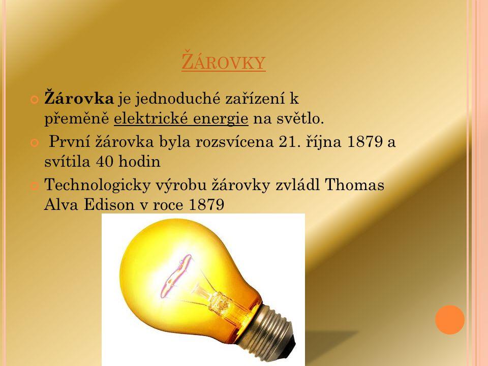 Ž ÁROVKY Žárovka je jednoduché zařízení k přeměně elektrické energie na světlo. První žárovka byla rozsvícena 21. října 1879 a svítila 40 hodin Techno