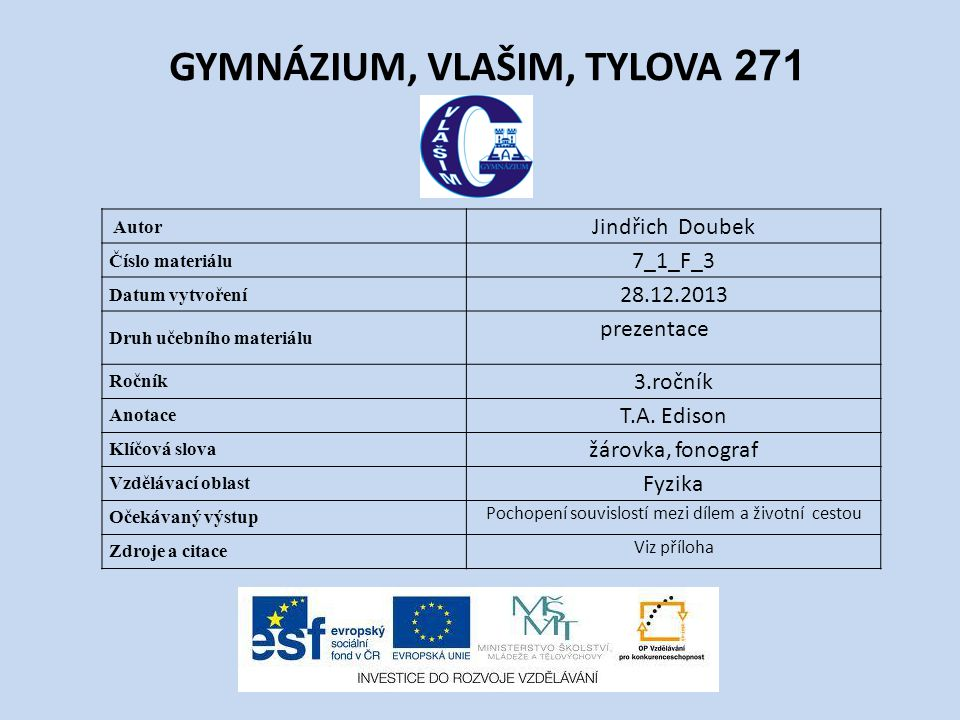 GYMNÁZIUM, VLAŠIM, TYLOVA 271 Autor Jindřich Doubek Číslo materiálu 7_1_F_3 Datum vytvoření 28.12.2013 Druh učebního materiálu prezentace Ročník 3.ročník Anotace T.A.