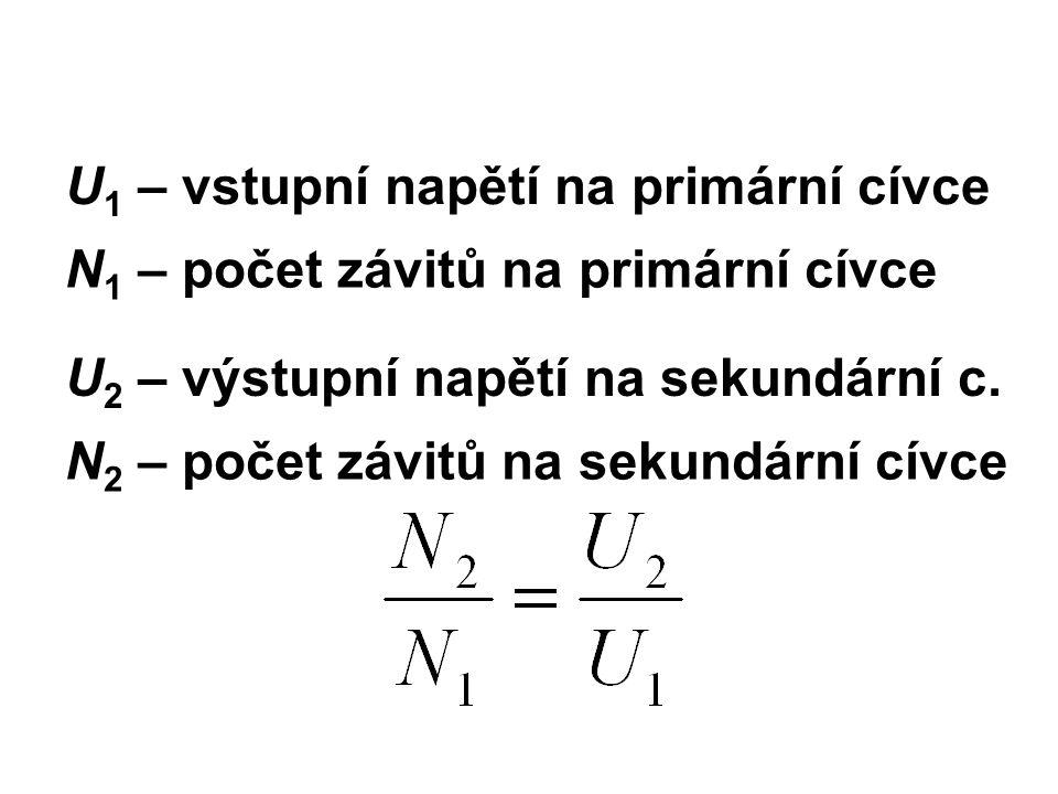U 1 – vstupní napětí na primární cívce N 2 – počet závitů na sekundární cívce U 2 – výstupní napětí na sekundární c. N 1 – počet závitů na primární cí