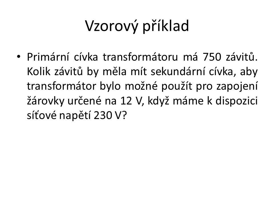 Vzorový příklad Primární cívka transformátoru má 750 závitů. Kolik závitů by měla mít sekundární cívka, aby transformátor bylo možné použít pro zapoje
