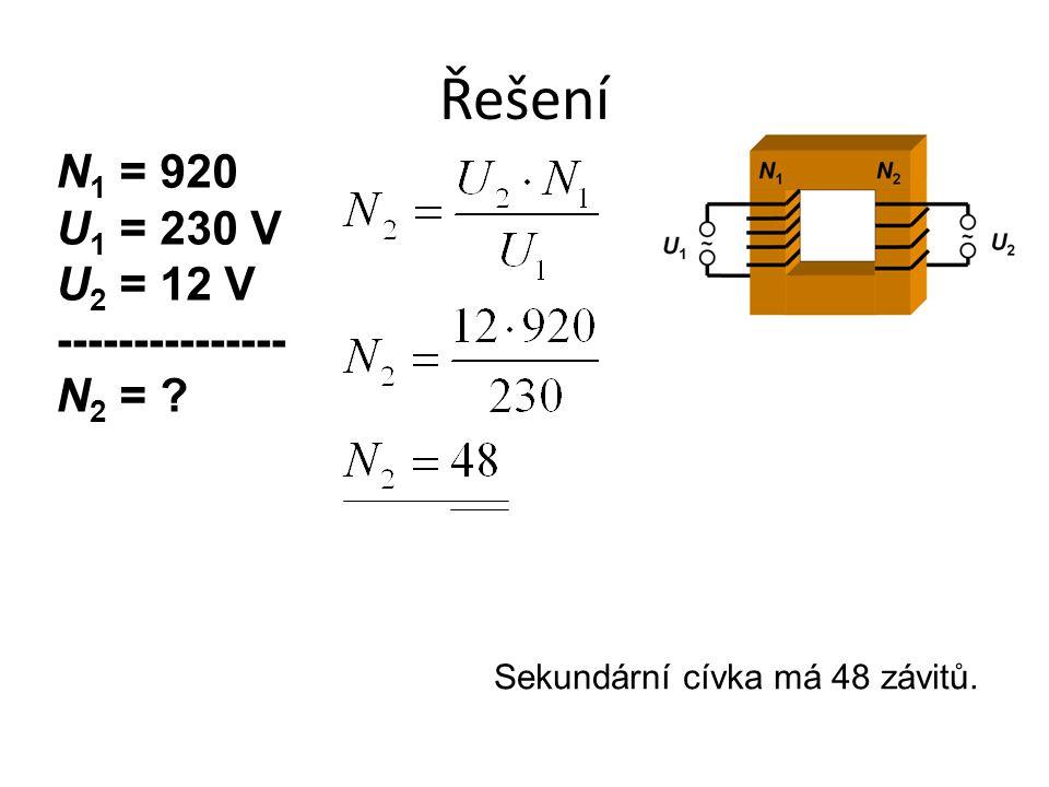 Řešení Sekundární cívka má 48 závitů. N 1 = 920 U 1 = 230 V U 2 = 12 V --------------- N 2 = ?