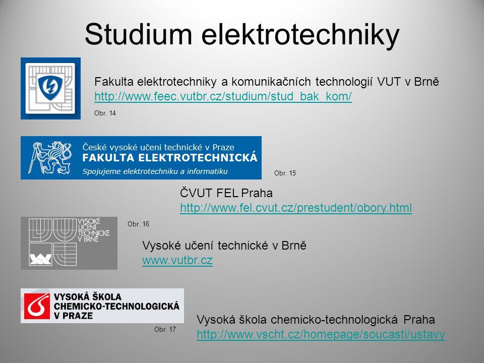Studium elektrotechniky ČVUT FEL Praha http://www.fel.cvut.cz/prestudent/obory.html Fakulta elektrotechniky a komunikačních technologií VUT v Brně htt