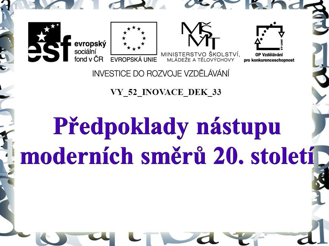 Předpoklady nástupu moderních směrů 20. století VY_52_INOVACE_DEK_33