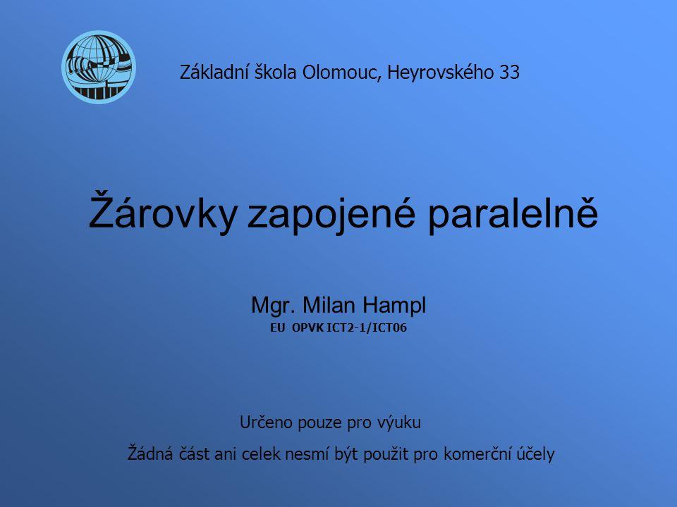 Žárovky zapojené paralelně Mgr. Milan Hampl EU OPVK ICT2-1/ICT06 Základní škola Olomouc, Heyrovského 33 Určeno pouze pro výuku Žádná část ani celek ne