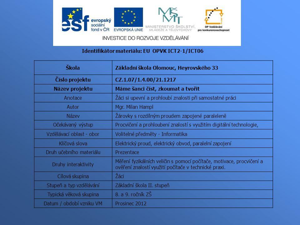 Identifikátor materiálu: EU OPVK ICT2-1/ICT06 ŠkolaZákladní škola Olomouc, Heyrovského 33 Číslo projektuCZ.1.07/1.4.00/21.1217 Název projektuMáme šanc