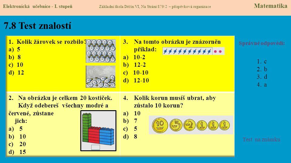 7.8 Test znalostí Správné odpovědi: 1.c 2.b 3.d 4.a Test na známku Elektronická učebnice - I. stupeň Základní škola Děčín VI, Na Stráni 879/2 – příspě