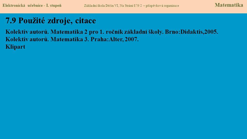 Kolektiv autorů. Matematika 2 pro 1. ročník základní školy. Brno:Didaktis,2005. Kolektiv autorů. Matematika 3. Praha:Alter, 2007. Klipart 7.9 Použité