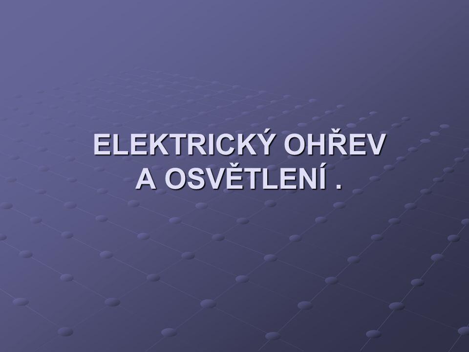 Elektrický ohřev: Při průchodu el.proudu vodičem se vodič zahřívá.( J – Lenzův zákon).