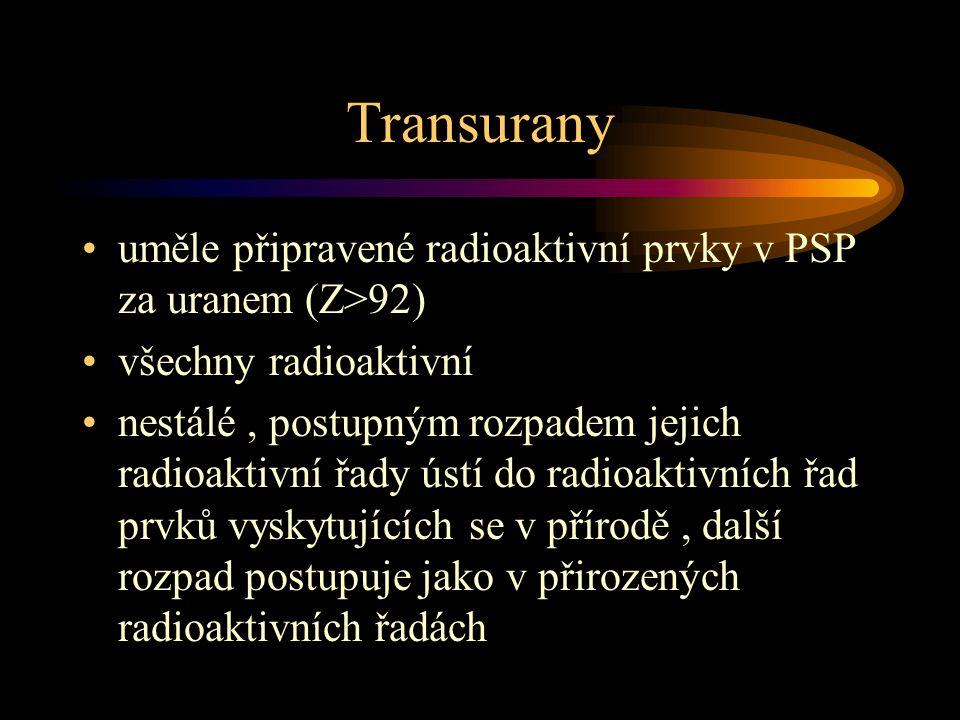 Transurany uměle připravené radioaktivní prvky v PSP za uranem (Z>92) všechny radioaktivní nestálé, postupným rozpadem jejich radioaktivní řady ústí d
