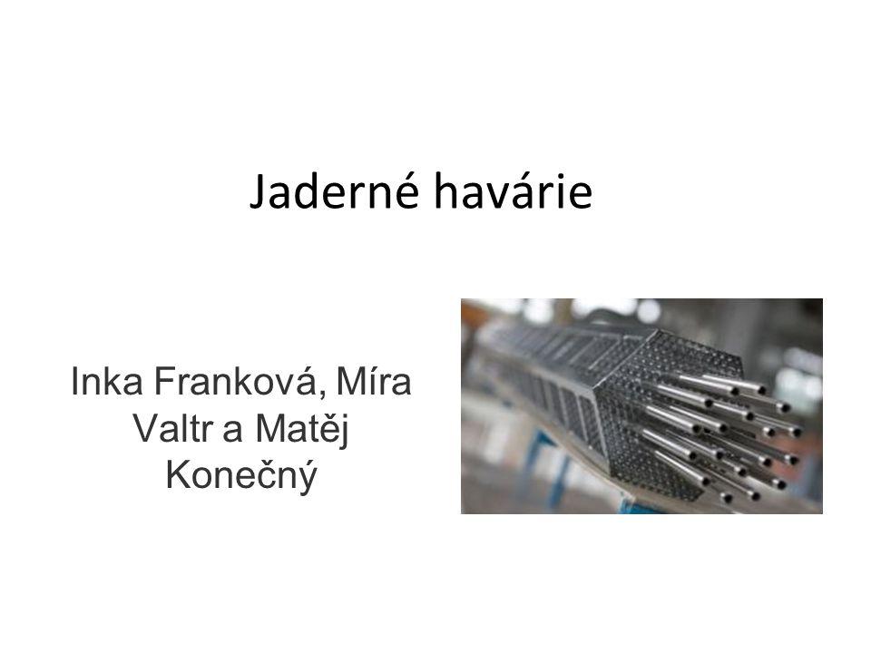 Jaderné havárie Inka Franková, Míra Valtr a Matěj Konečný