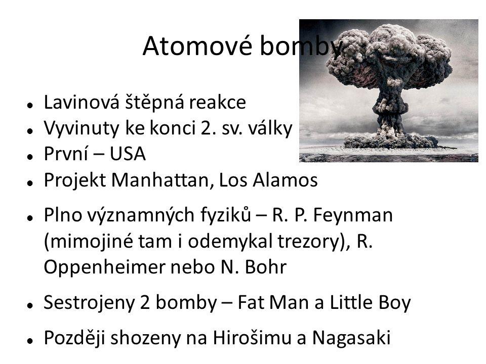 Atomové bomby Lavinová štěpná reakce Vyvinuty ke konci 2.