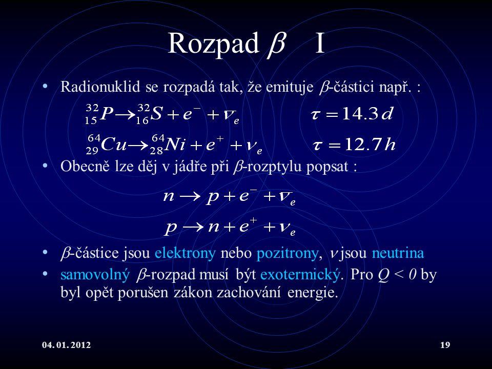 04. 01. 201219 Rozpad  I Radionuklid se rozpadá tak, že emituje  -částici např. : Obecně lze děj v jádře při  -rozptylu popsat :  -částice jsou el