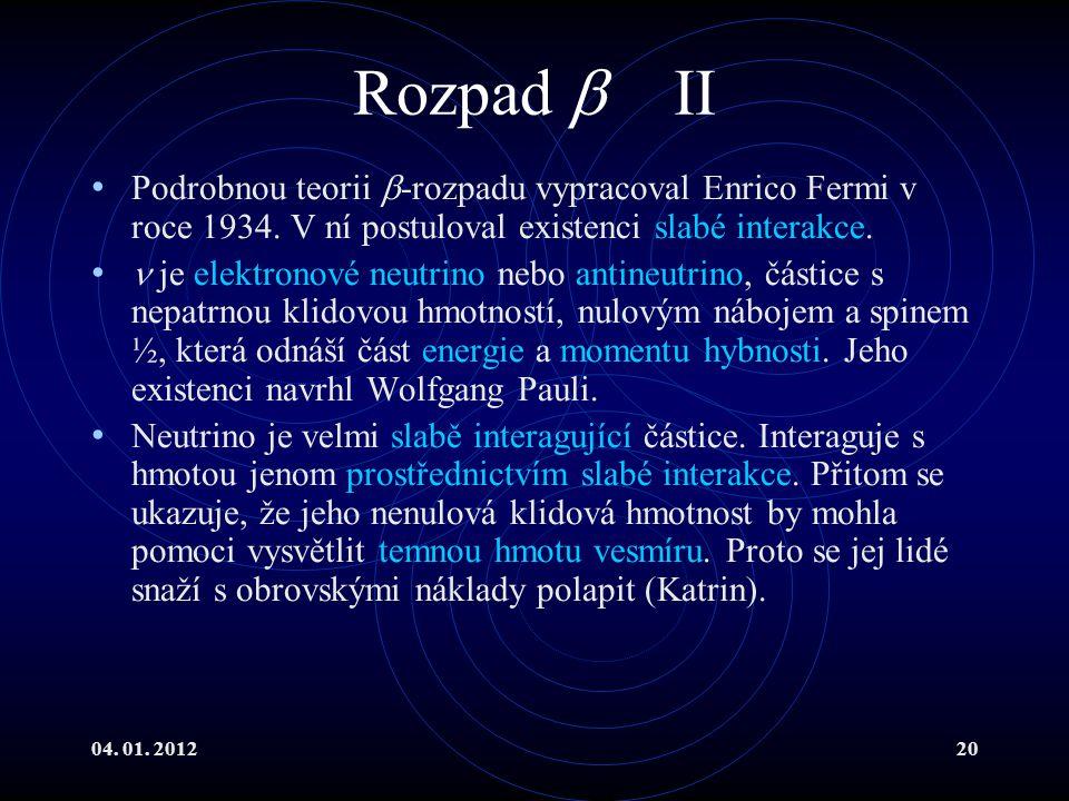 04. 01. 201220 Rozpad  II Podrobnou teorii  -rozpadu vypracoval Enrico Fermi v roce 1934. V ní postuloval existenci slabé interakce. je elektronové
