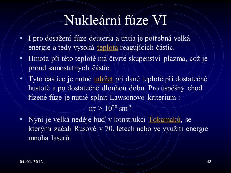 04. 01. 201243 Nukleární fúze VI I pro dosažení fúze deuteria a tritia je potřebná velká energie a tedy vysoká teplota reagujících částic.teplota Hmot