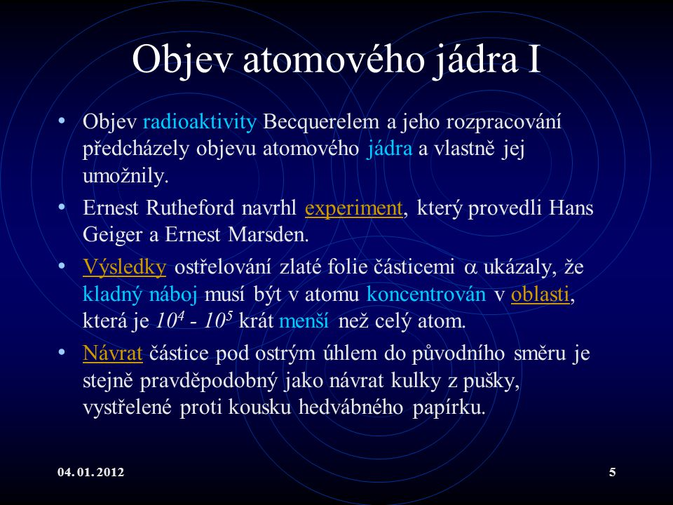 04. 01. 20125 Objev atomového jádra I Objev radioaktivity Becquerelem a jeho rozpracování předcházely objevu atomového jádra a vlastně jej umožnily. E
