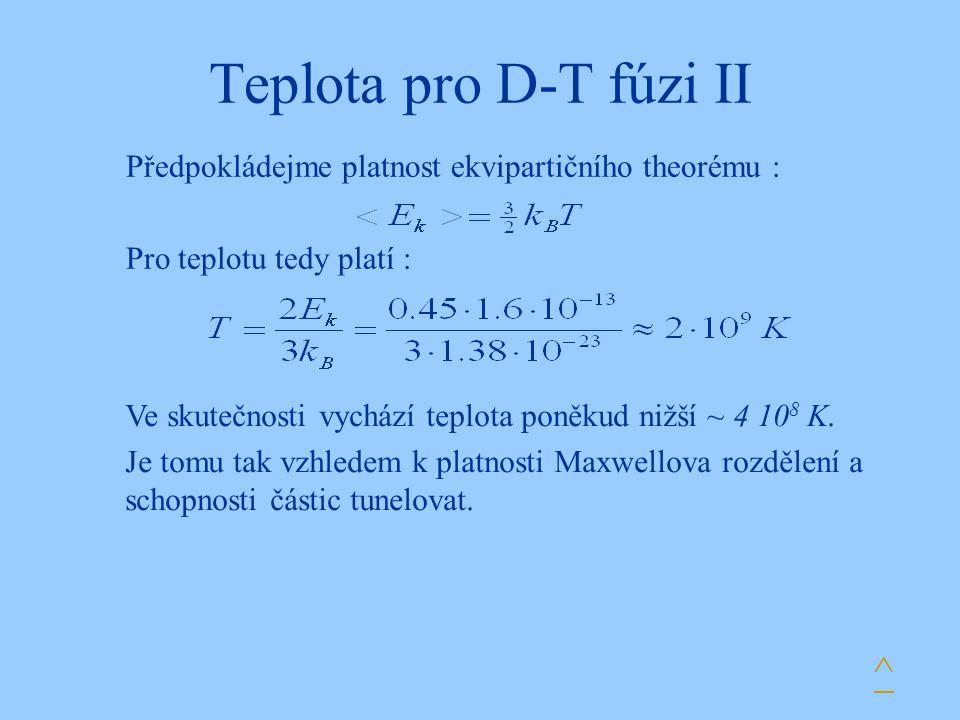Teplota pro D-T fúzi II Předpokládejme platnost ekvipartičního theorému : Pro teplotu tedy platí : Ve skutečnosti vychází teplota poněkud nižší ~ 4 10