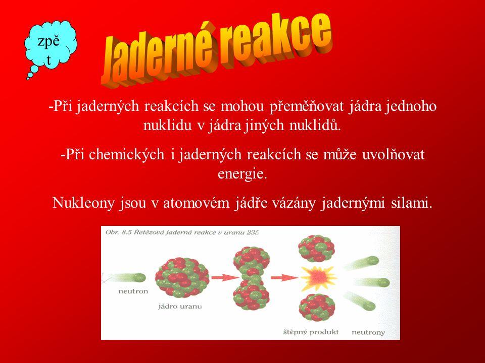 -Při jaderných reakcích se mohou přeměňovat jádra jednoho nuklidu v jádra jiných nuklidů.