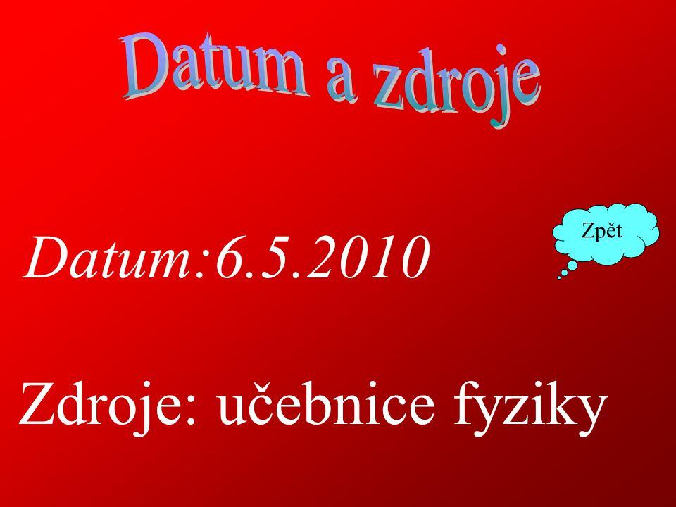 Datum:6.5.2010 Zdroje: učebnice fyziky Zpět