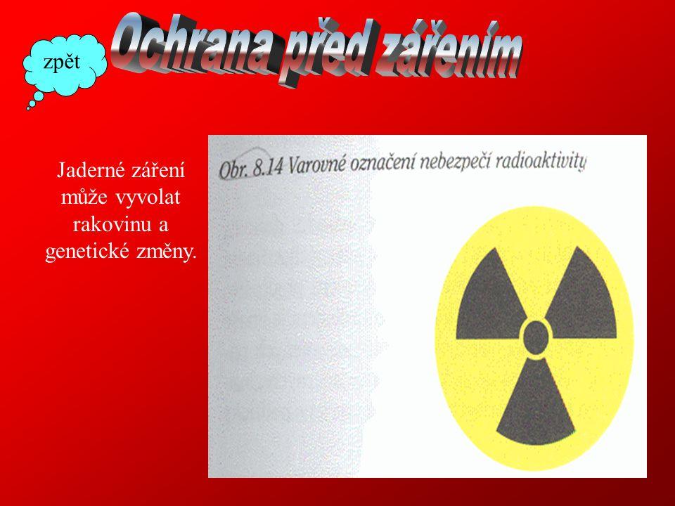Jaderné záření může vyvolat rakovinu a genetické změny. zpět