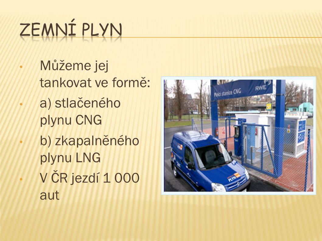 Můžeme jej tankovat ve formě: a) stlačeného plynu CNG b) zkapalněného plynu LNG V ČR jezdí 1 000 aut