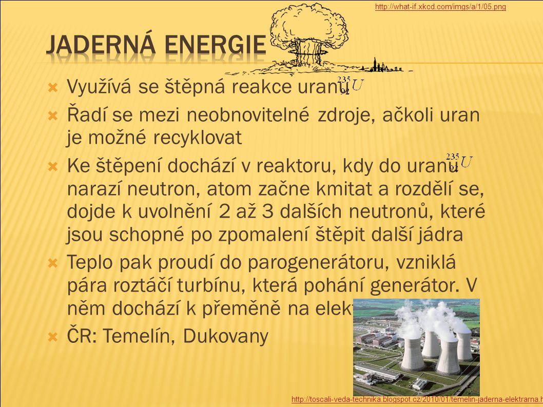  Využívá se štěpná reakce uranu  Řadí se mezi neobnovitelné zdroje, ačkoli uran je možné recyklovat  Ke štěpení dochází v reaktoru, kdy do uranu na