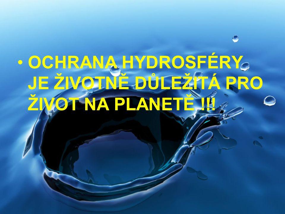 OCHRANA HYDROSFÉRY JE ŽIVOTNĚ DŮLEŽITÁ PRO ŽIVOT NA PLANETĚ !!!
