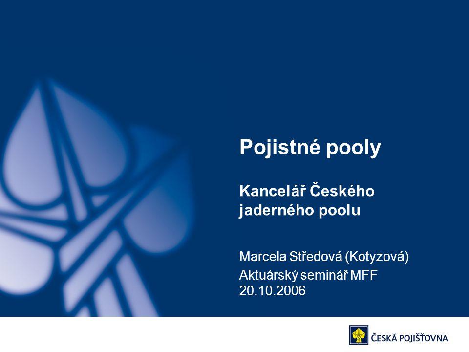 Pojistné pooly Kancelář Českého jaderného poolu Marcela Středová (Kotyzová) Aktuárský seminář MFF 20.10.2006