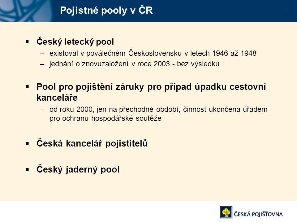 Pojistné pooly v ČR  Český letecký pool –existoval v poválečném Československu v letech 1946 až 1948 –jednání o znovuzaložení v roce 2003 - bez výsle