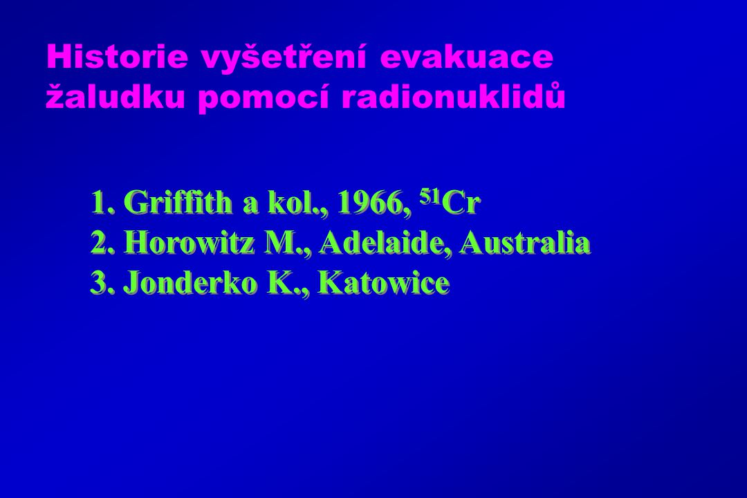 1. Griffith a kol., 1966, 51 Cr 2. Horowitz M., Adelaide, Australia 3. Jonderko K., Katowice 1. Griffith a kol., 1966, 51 Cr 2. Horowitz M., Adelaide,