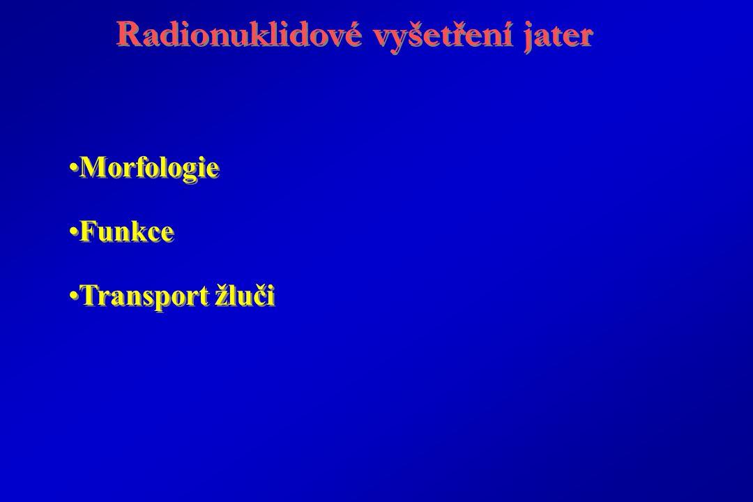 Radionuklidové vyšetření jater Morfologie Funkce Transport žluči Radionuklidové vyšetření jater Morfologie Funkce Transport žluči