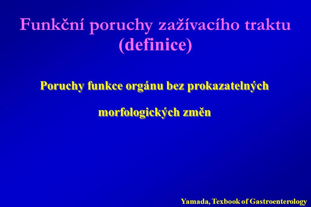 Poruchy funkce orgánu bez prokazatelných morfologických změn Poruchy funkce orgánu bez prokazatelných morfologických změn Funkční poruchy zažívacího traktu (definice) Yamada, Texbook of Gastroenterology