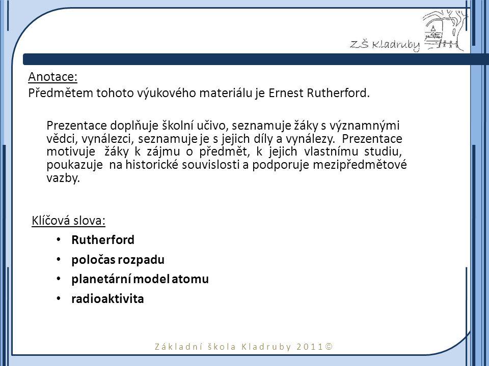 Základní škola Kladruby 2011  Anotace: Předmětem tohoto výukového materiálu je Ernest Rutherford.