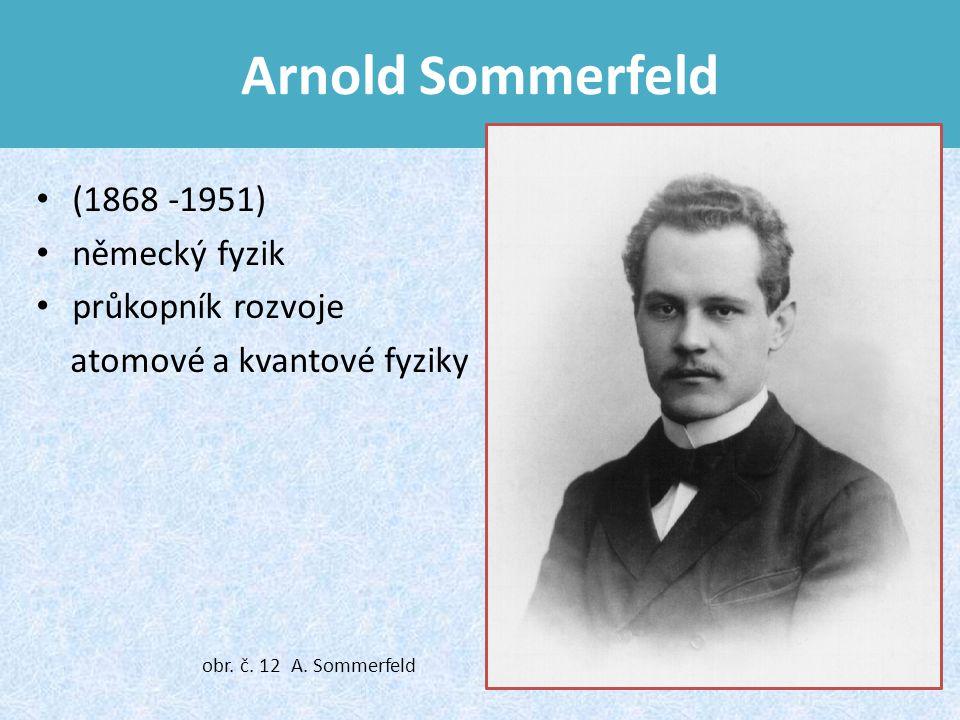 Arnold Sommerfeld (1868 -1951) německý fyzik průkopník rozvoje atomové a kvantové fyziky obr.