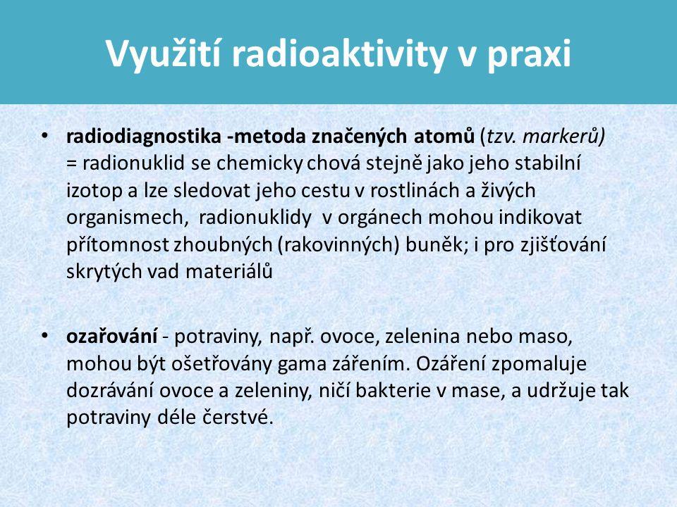 Využití radioaktivity v praxi radiodiagnostika -metoda značených atomů (tzv.