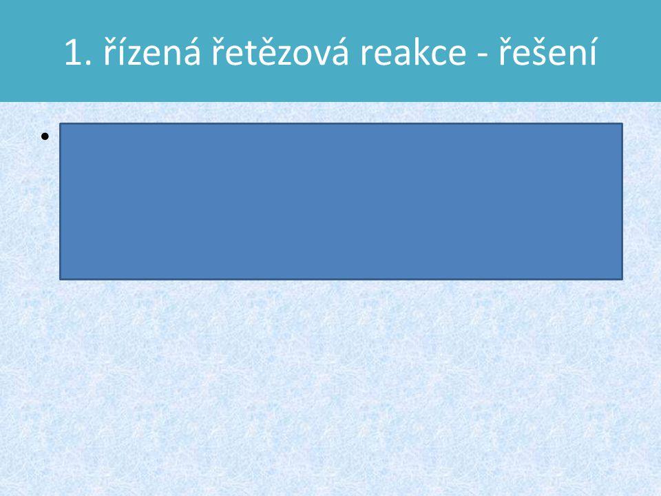 1. řízená řetězová reakce - řešení První řízenou řetězovou reakci s použitím moderátoru provedl italský fyzik Enrico Fermi 2. prosince 1942 pod stadio