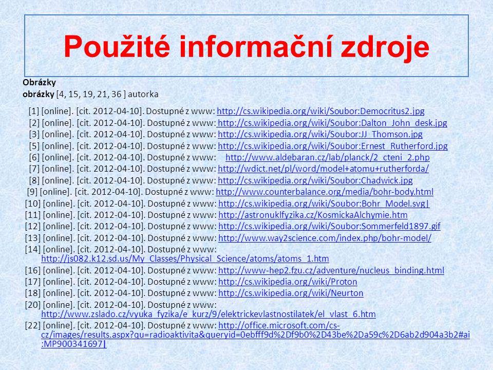 Použité informační zdroje Obrázky obrázky [4, 15, 19, 21, 36 ] autorka [1] [online].
