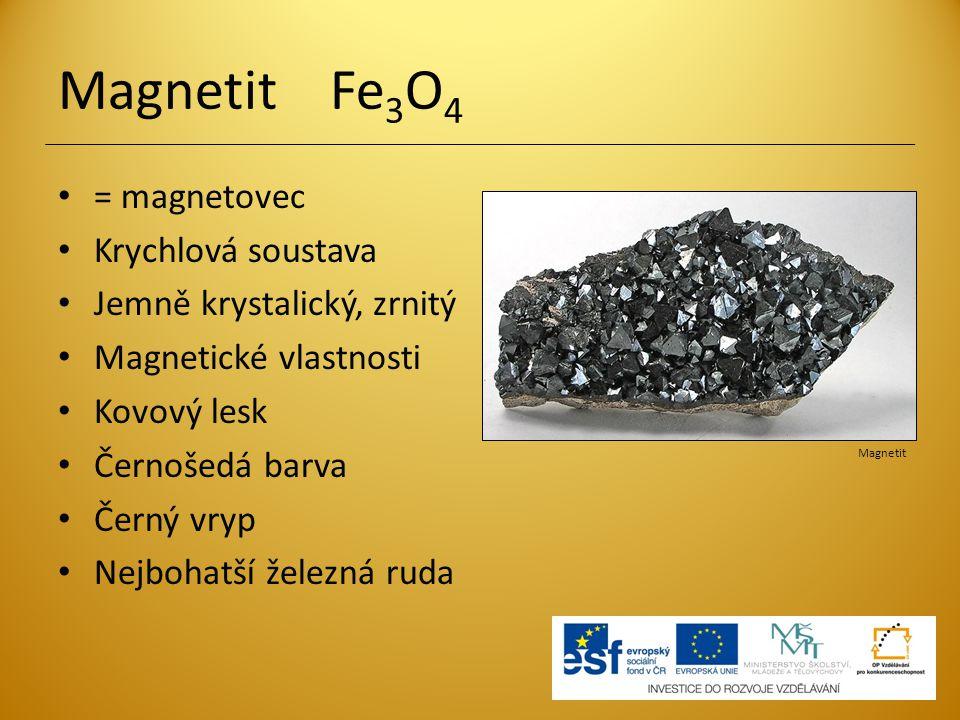 Magnetit Fe 3 O 4 = magnetovec Krychlová soustava Jemně krystalický, zrnitý Magnetické vlastnosti Kovový lesk Černošedá barva Černý vryp Nejbohatší že