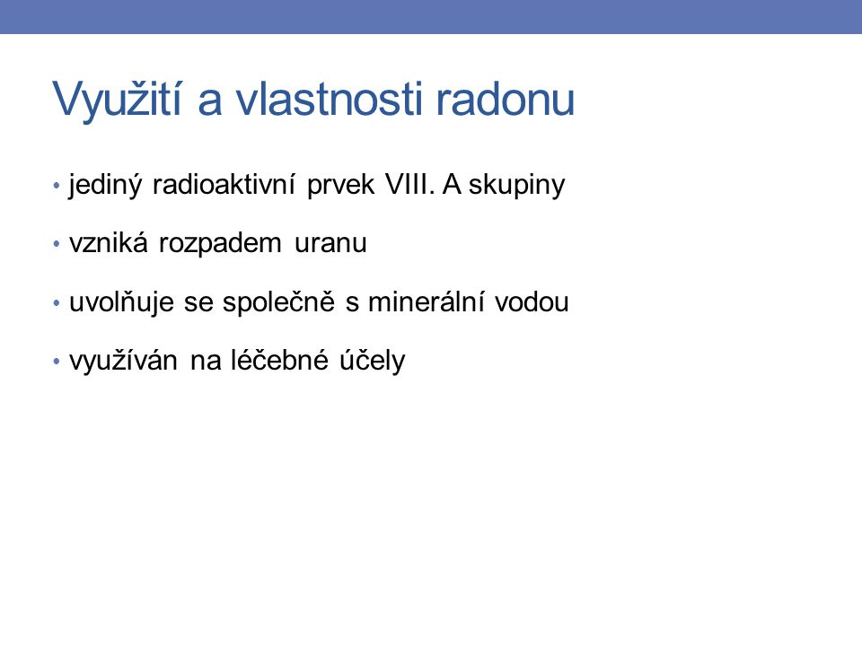 Využití a vlastnosti radonu jediný radioaktivní prvek VIII.