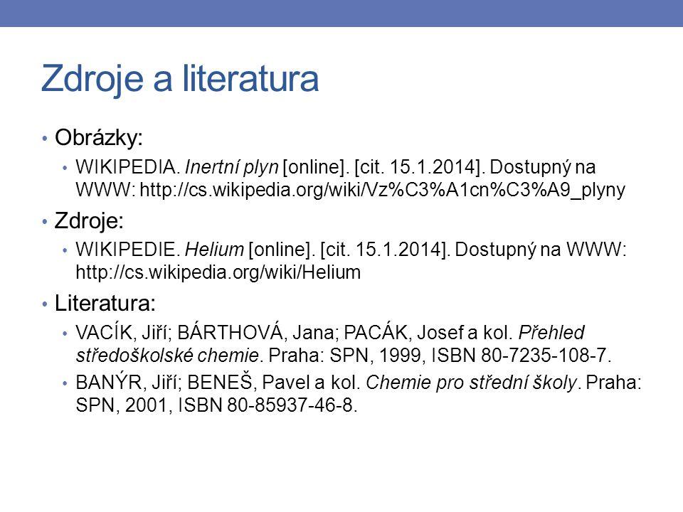 Zdroje a literatura Obrázky: WIKIPEDIA. Inertní plyn [online].