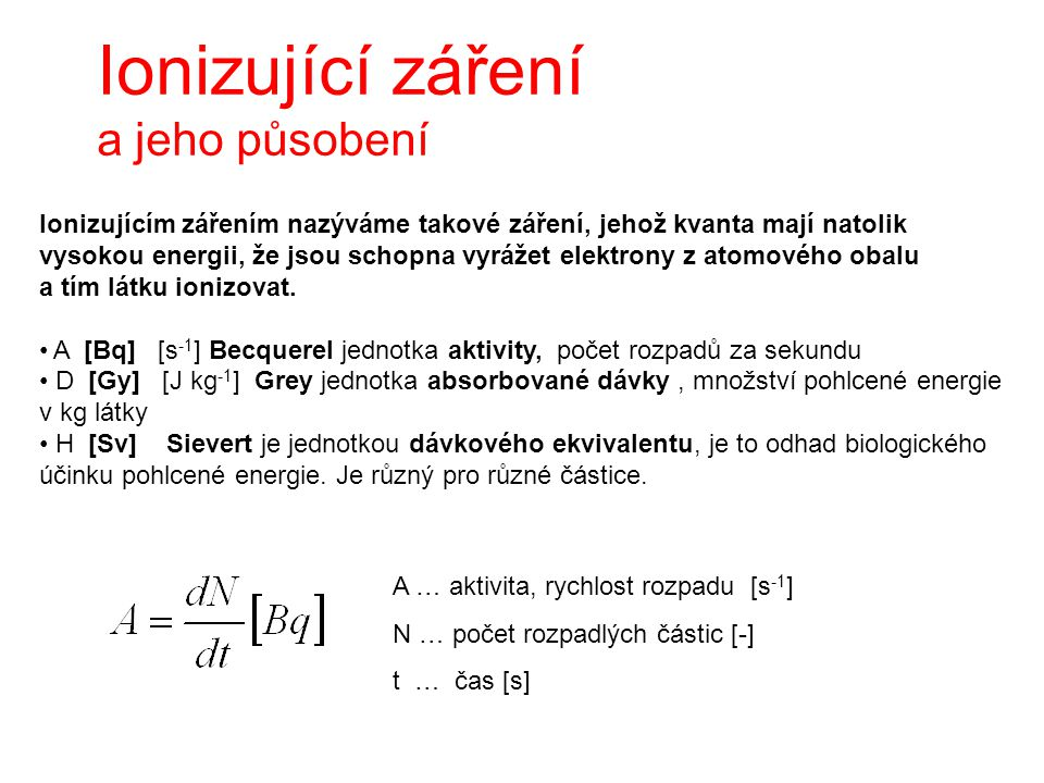 Ionizující záření a jeho působení Ionizujícím zářením nazýváme takové záření, jehož kvanta mají natolik vysokou energii, že jsou schopna vyrážet elekt