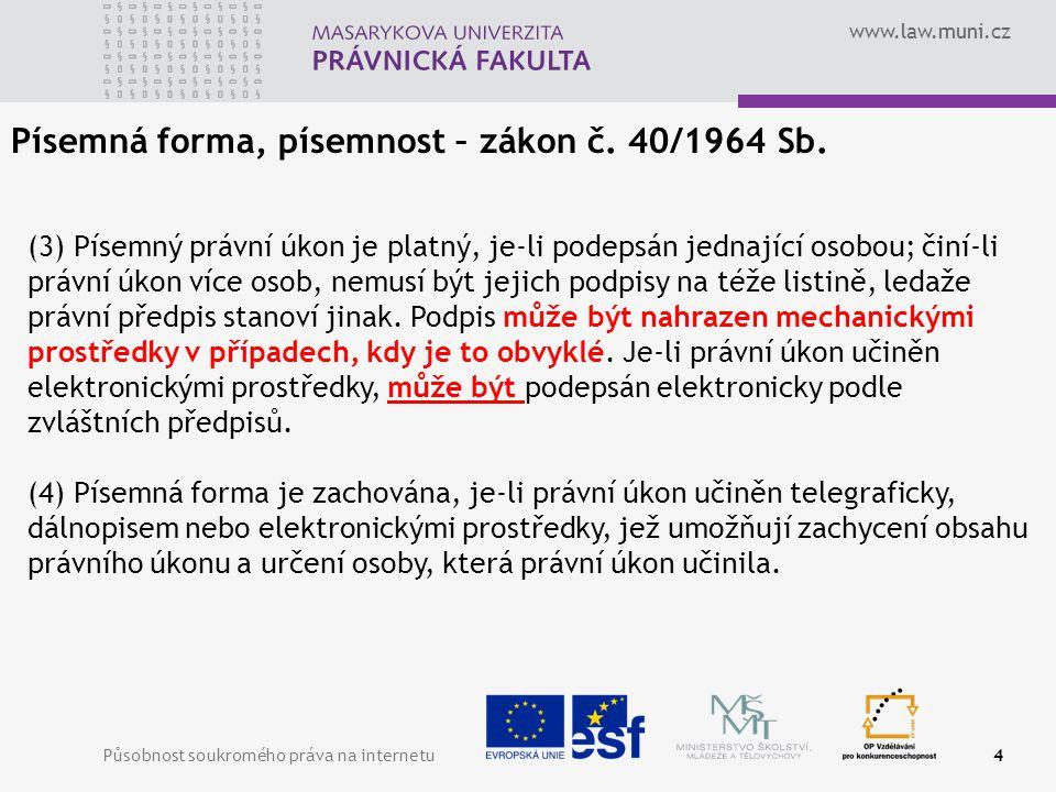 www.law.muni.cz Působnost soukromého práva na internetu4 Písemná forma, písemnost – zákon č.
