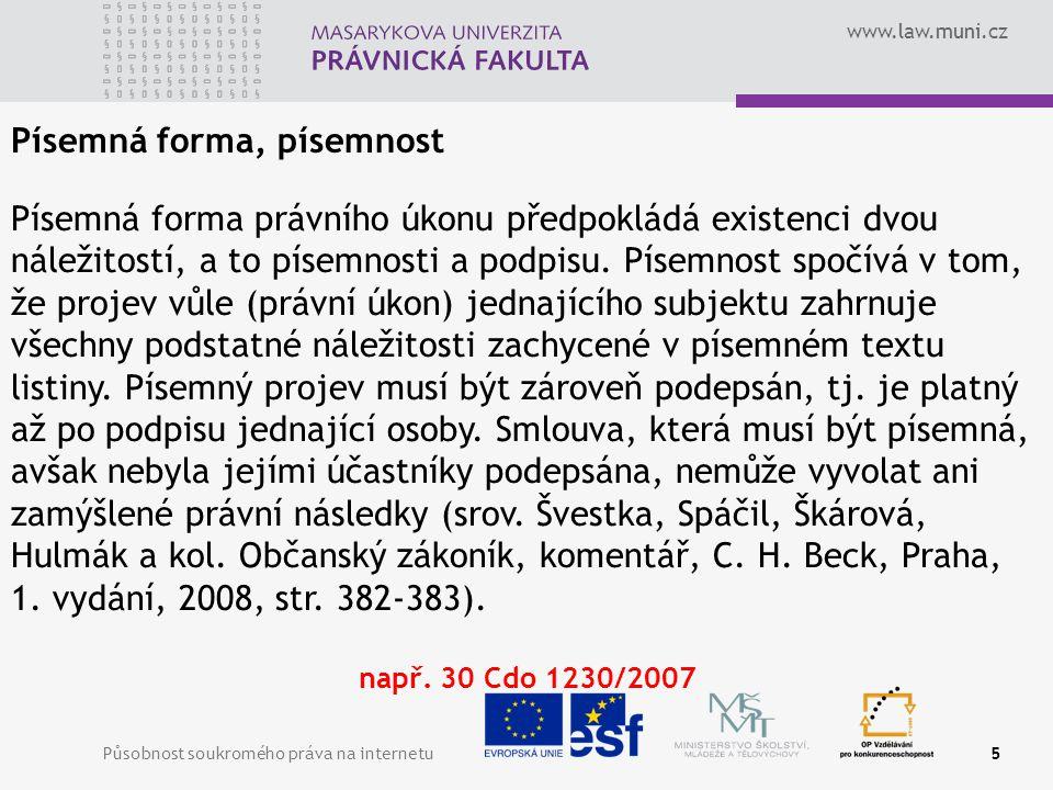 www.law.muni.cz Působnost soukromého práva na internetu5 Písemná forma, písemnost Písemná forma právního úkonu předpokládá existenci dvou náležitostí, a to písemnosti a podpisu.