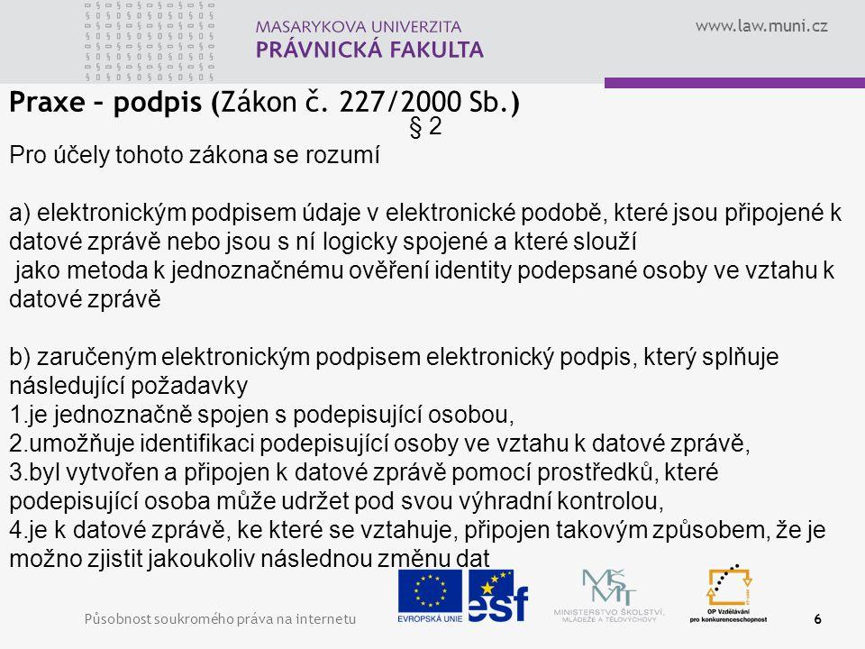 www.law.muni.cz Působnost soukromého práva na internetu6 Praxe – podpis (Zákon č.